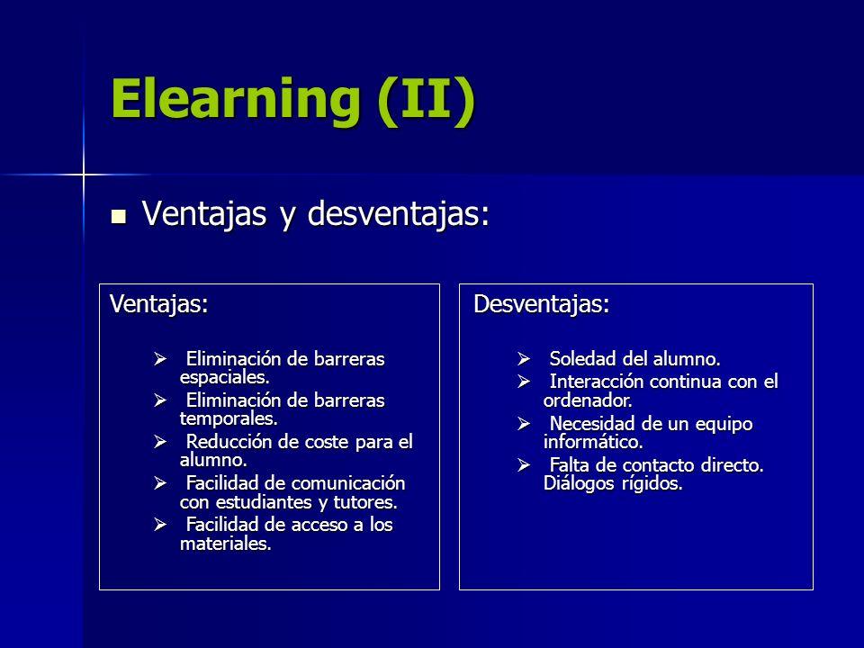 Elearning (II) Ventajas y desventajas: Ventajas y desventajas: Ventajas: Eliminación de barreras espaciales. Eliminación de barreras espaciales. Elimi