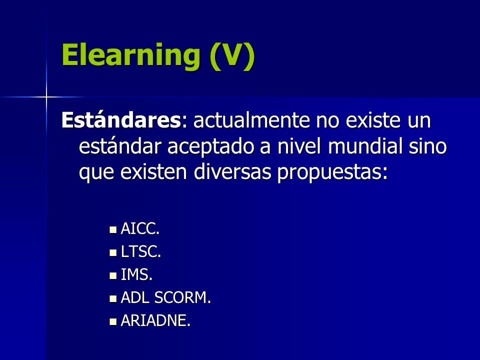 Elearning (V) Estándares: actualmente no existe un estándar aceptado a nivel mundial sino que existen diversas propuestas: AICC. AICC. LTSC. LTSC. IMS