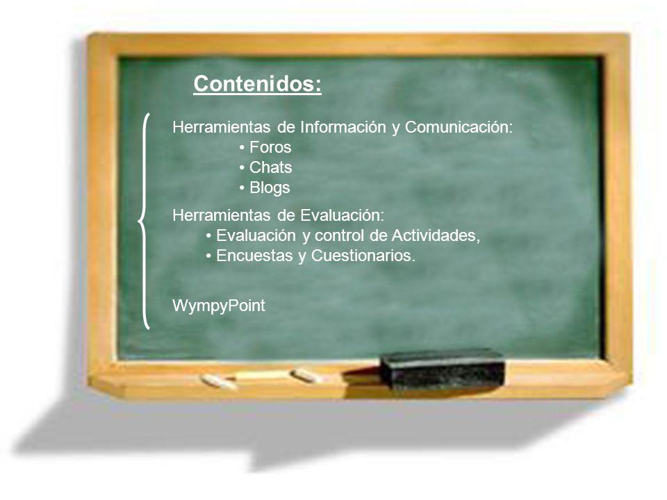 Herramientas de Evaluación: Evaluación y control de Actividades, Encuestas y Cuestionarios. Contenidos: Herramientas de Información y Comunicación: Fo