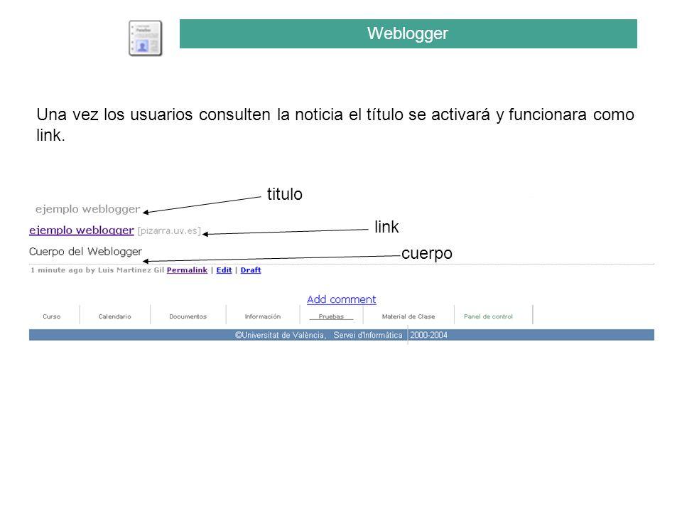 Una vez los usuarios consulten la noticia el título se activará y funcionara como link. titulo link cuerpo Weblogger