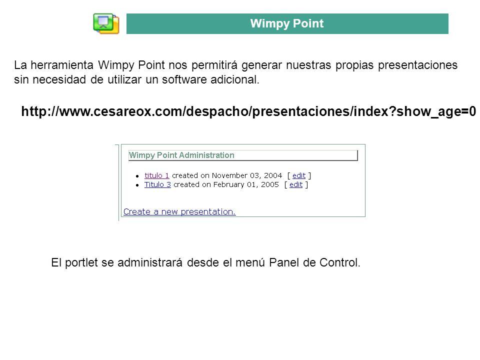 La herramienta Wimpy Point nos permitirá generar nuestras propias presentaciones sin necesidad de utilizar un software adicional. El portlet se admini