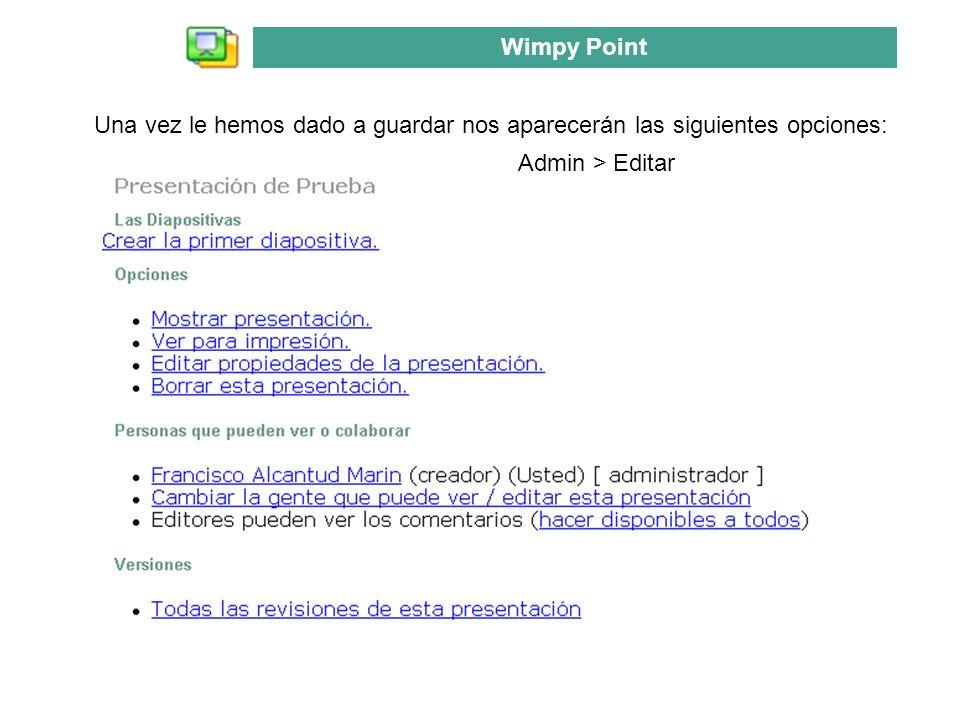 Una vez le hemos dado a guardar nos aparecerán las siguientes opciones: Wimpy Point Admin > Editar
