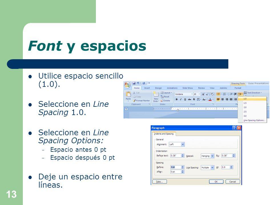 Font y espacios Utilice al menos 18 puntos de tamaño. Emplee tamaños diferentes para puntos principales y secundarios. Use un font estándar, por ejemp
