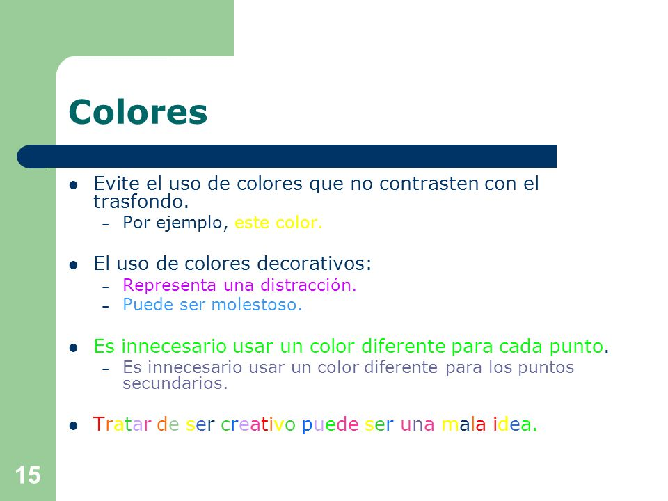 Colores Use colores que hagan contraste con el diseño y trasfondo. – Por ejemplo font azul y fondo blanco. Emplee colores que van a tono con la estruc