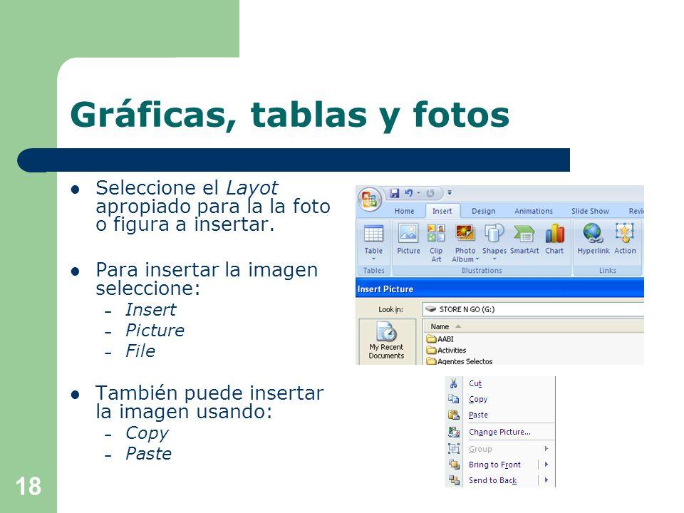 Gráficas, tablas y fotos Incluya gráficas, tablas y fotos siempre que sea posible: – Es más fácil visualizar los datos en una gráfica o tabla. – Las t