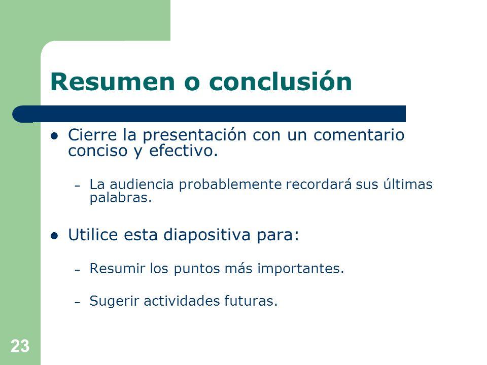 Postura Conozca las reglas de la presentación: – Formato – Tiempo – Transporte Mantenga varias copias de la presentación. 22