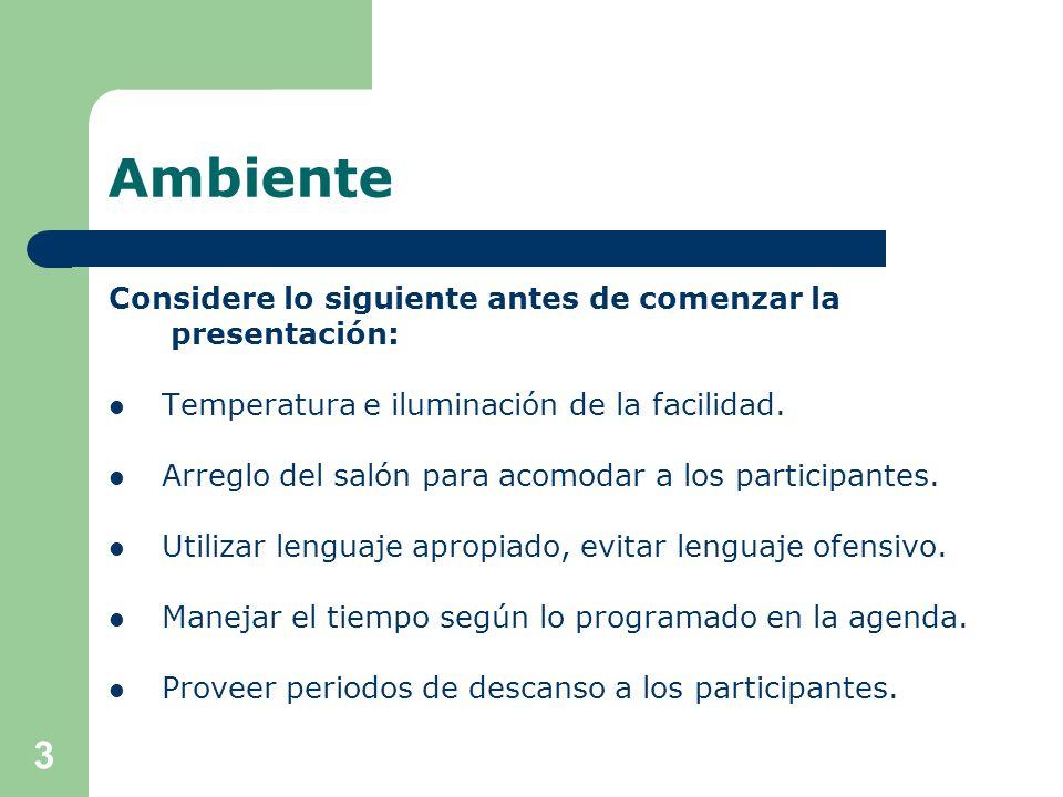 Ambiente Considere lo siguiente antes de comenzar la presentación: Temperatura e iluminación de la facilidad.