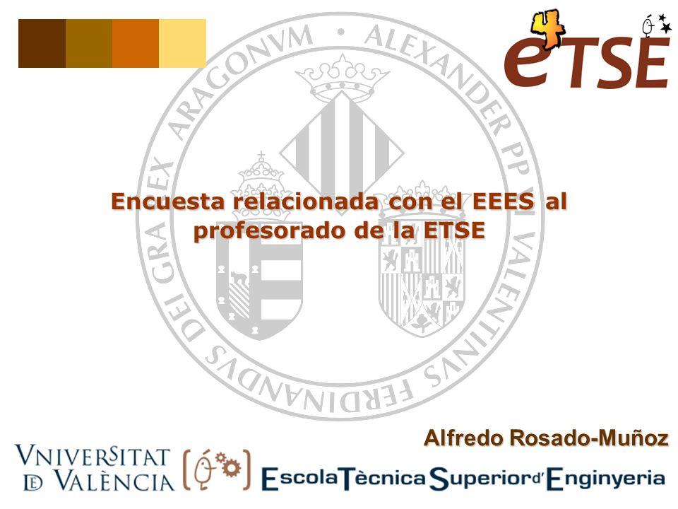 Alfredo Rosado-Muñoz Encuesta relacionada con el EEES al profesorado de la ETSE