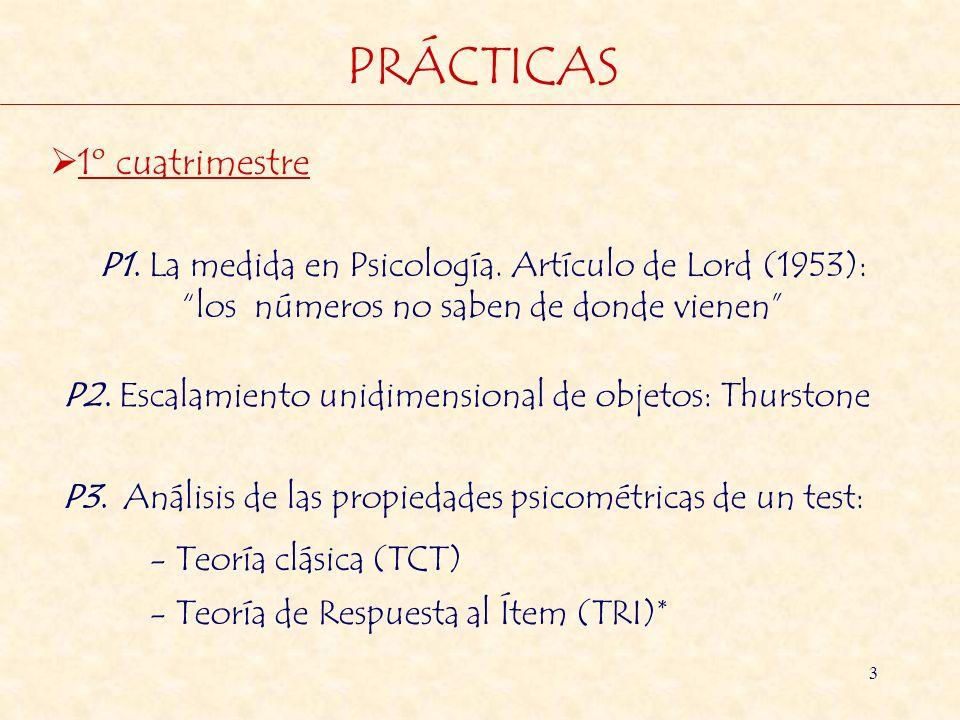 3 PRÁCTICAS P1. La medida en Psicología. Artículo de Lord (1953): los números no saben de donde vienen P2. Escalamiento unidimensional de objetos: Thu