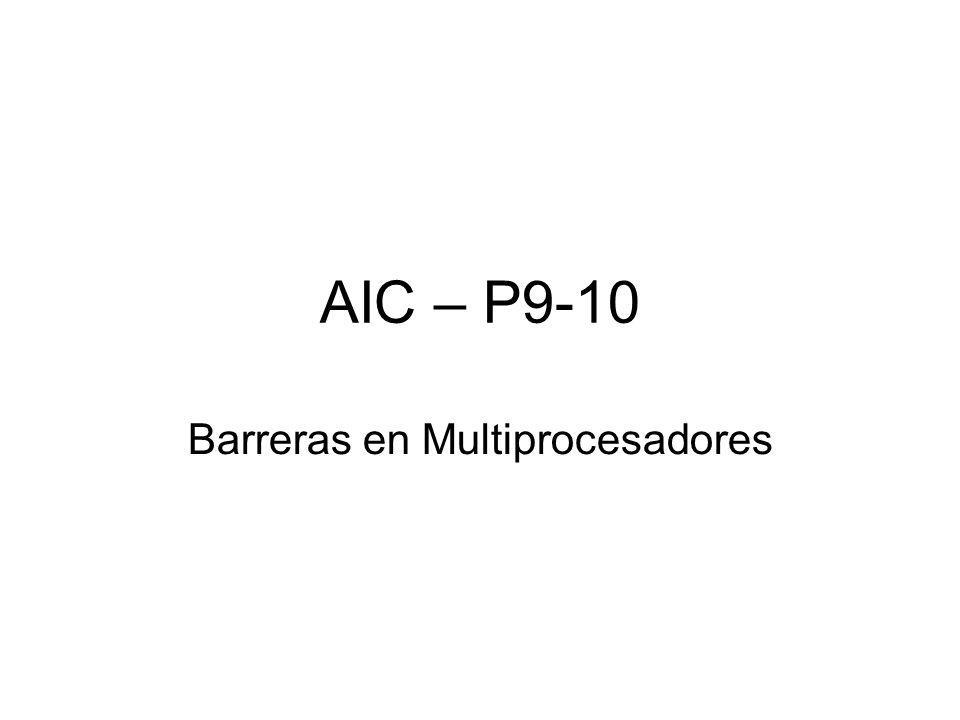 AIC – P9-10 Barreras en Multiprocesadores