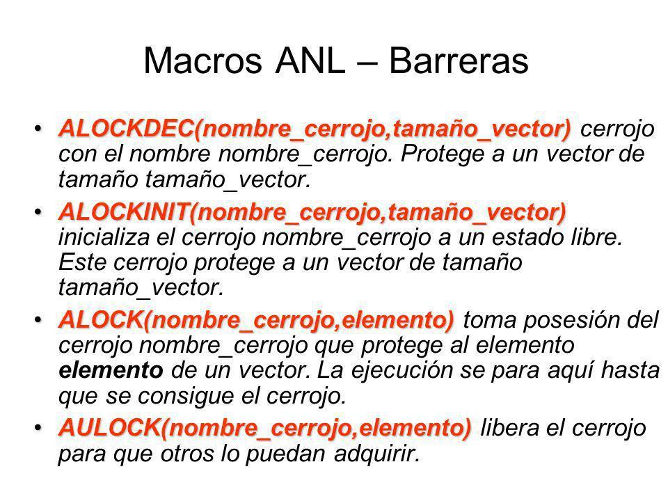 Macros ANL – Barreras ALOCKDEC(nombre_cerrojo,tamaño_vector)ALOCKDEC(nombre_cerrojo,tamaño_vector) cerrojo con el nombre nombre_cerrojo.