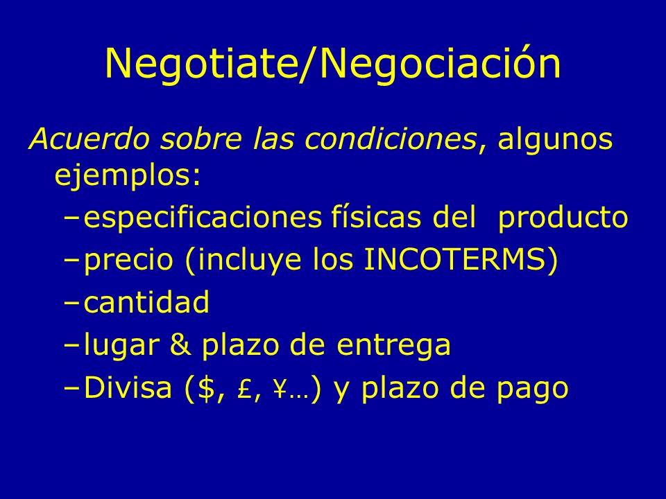 Negotiate/Negociación Acuerdo sobre las condiciones, algunos ejemplos: –especificaciones físicas del producto –precio (incluye los INCOTERMS) –cantida