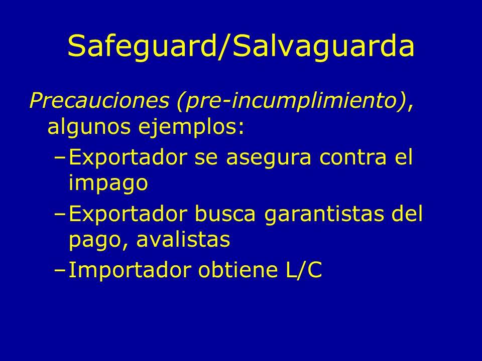 Safeguard/Salvaguarda Precauciones (pre-incumplimiento), algunos ejemplos: –Exportador se asegura contra el impago –Exportador busca garantistas del p