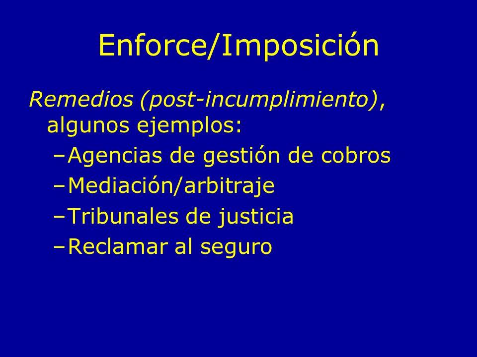 Enforce/Imposición Remedios (post-incumplimiento), algunos ejemplos: –Agencias de gestión de cobros –Mediación/arbitraje –Tribunales de justicia –Recl