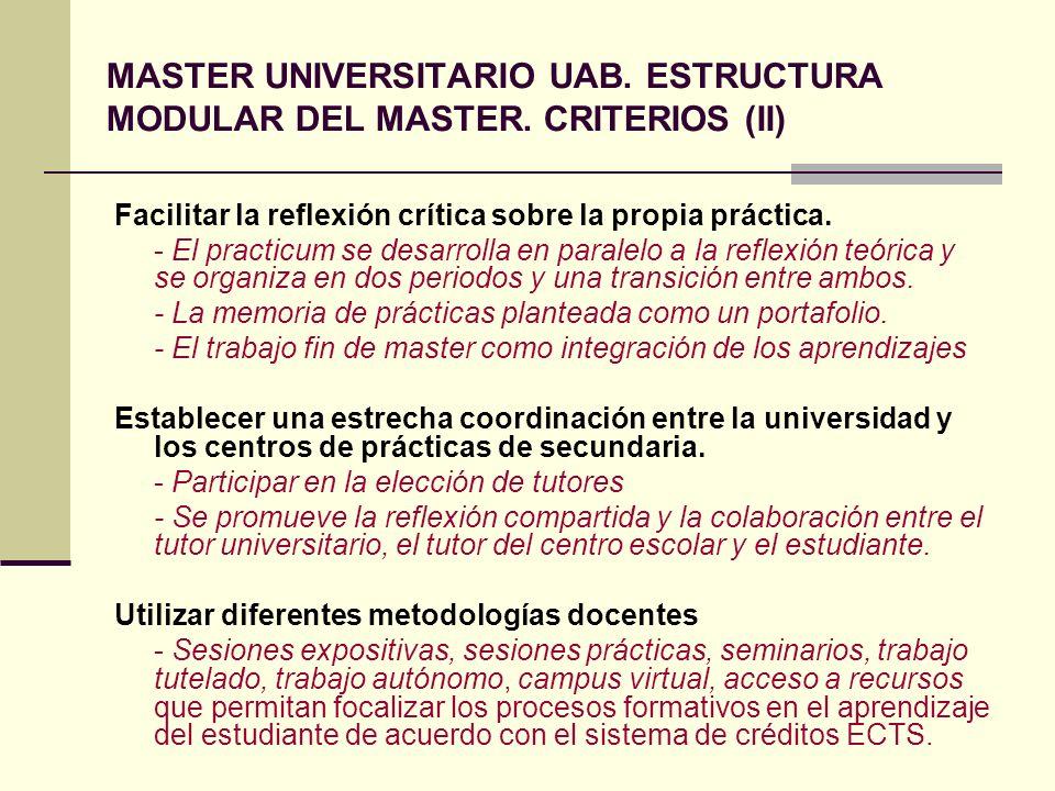 MASTER UNIVERSITARIO UAB. ESTRUCTURA MODULAR DEL MASTER. CRITERIOS (II) Facilitar la reflexión crítica sobre la propia práctica. - El practicum se des