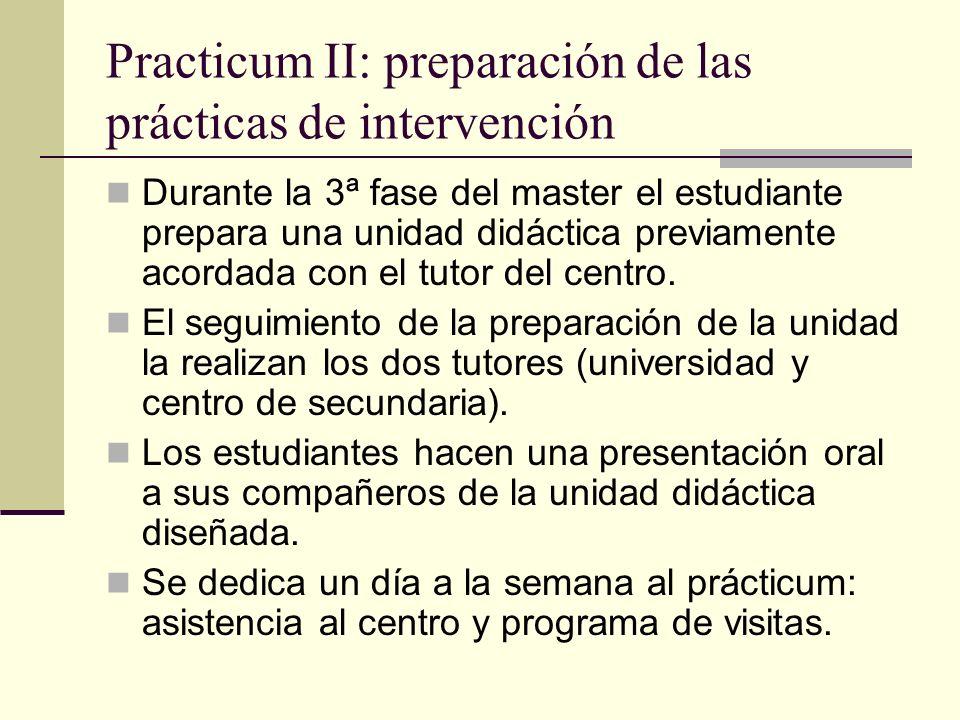 Practicum II: preparación de las prácticas de intervención Durante la 3ª fase del master el estudiante prepara una unidad didáctica previamente acorda