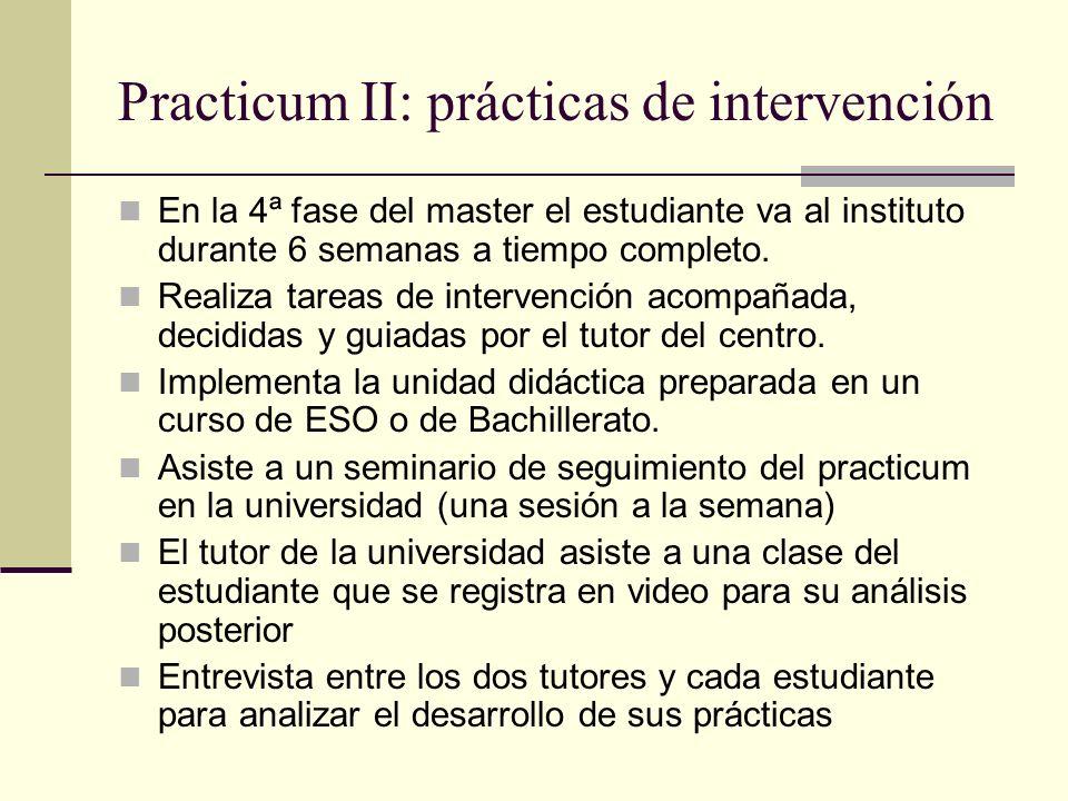 Practicum II: prácticas de intervención En la 4ª fase del master el estudiante va al instituto durante 6 semanas a tiempo completo. Realiza tareas de