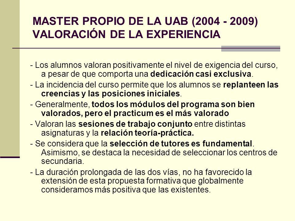 MASTER PROPIO DE LA UAB (2004 - 2009) VALORACIÓN DE LA EXPERIENCIA - Los alumnos valoran positivamente el nivel de exigencia del curso, a pesar de que