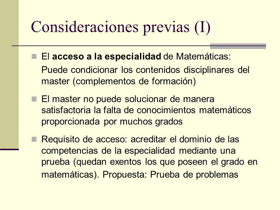 Consideraciones previas (I) El acceso a la especialidad de Matemáticas: Puede condicionar los contenidos disciplinares del master (complementos de for