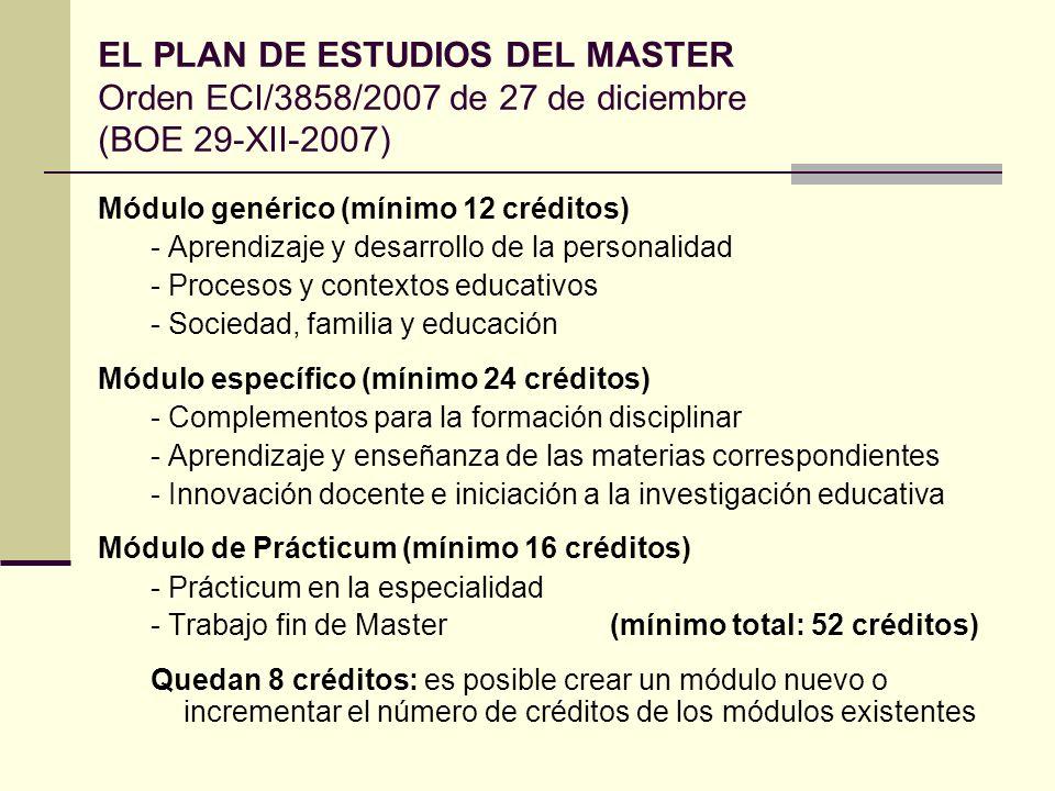 EL PLAN DE ESTUDIOS DEL MASTER Orden ECI/3858/2007 de 27 de diciembre (BOE 29-XII-2007) Módulo genérico (mínimo 12 créditos) - Aprendizaje y desarroll