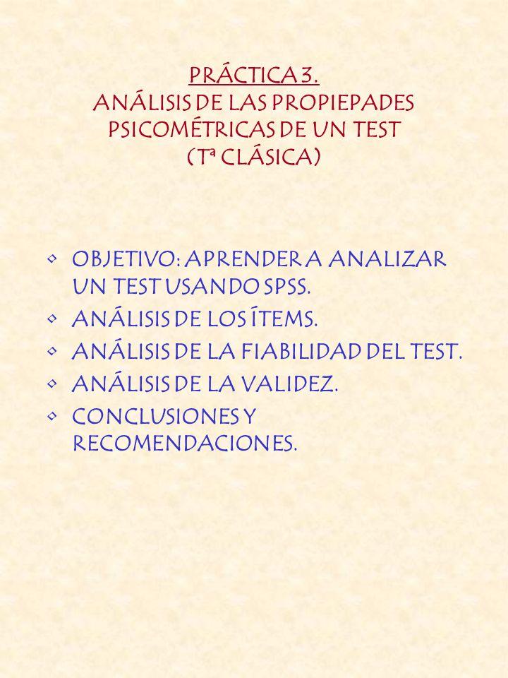 PRÁCTICA 3. ANÁLISIS DE LAS PROPIEPADES PSICOMÉTRICAS DE UN TEST (Tª CLÁSICA) OBJETIVO: APRENDER A ANALIZAR UN TEST USANDO SPSS. ANÁLISIS DE LOS ÍTEMS