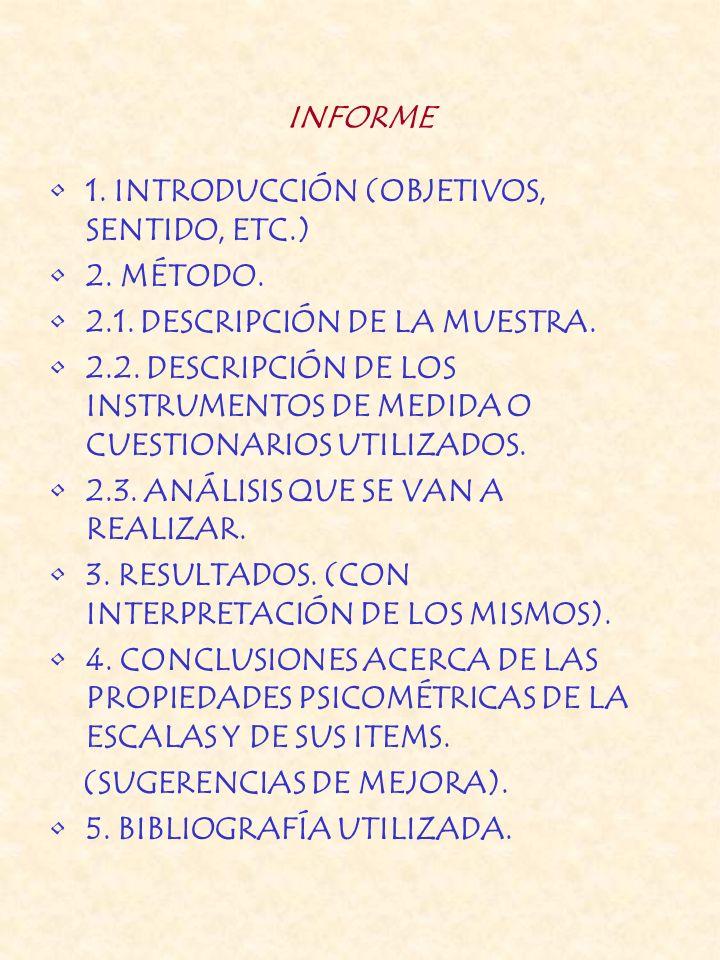 INFORME 1. INTRODUCCIÓN (OBJETIVOS, SENTIDO, ETC.) 2. MÉTODO. 2.1. DESCRIPCIÓN DE LA MUESTRA. 2.2. DESCRIPCIÓN DE LOS INSTRUMENTOS DE MEDIDA O CUESTIO