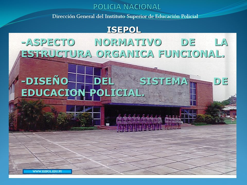 Dirección General del Instituto Superior de Educación Policial ISEPOL MARCO LEGAL DE LA ESTRUCTURA ORGANICA FUNCIONAL DEL ISEPOL.
