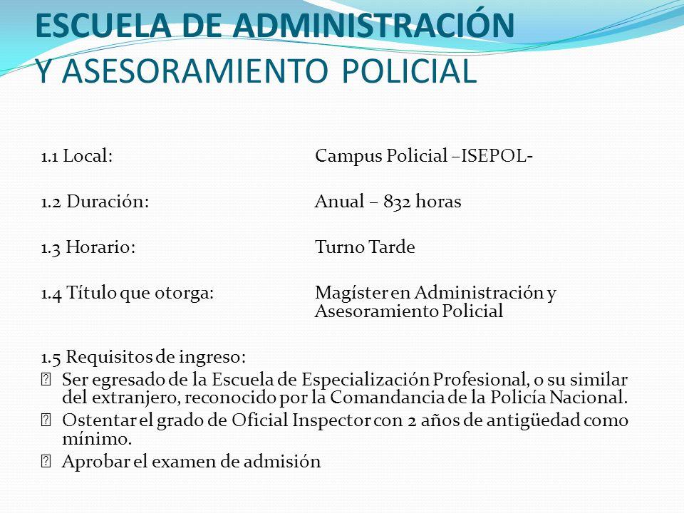 ESCUELA DE ADMINISTRACIÓN Y ASESORAMIENTO POLICIAL 1.1 Local:Campus Policial –ISEPOL- 1.2 Duración:Anual – 832 horas 1.3 Horario:Turno Tarde 1.4 Títul
