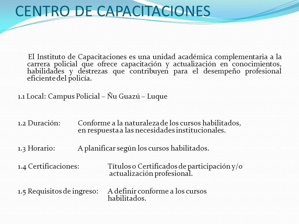 CENTRO DE CAPACITACIONES El Instituto de Capacitaciones es una unidad académica complementaria a la carrera policial que ofrece capacitación y actuali