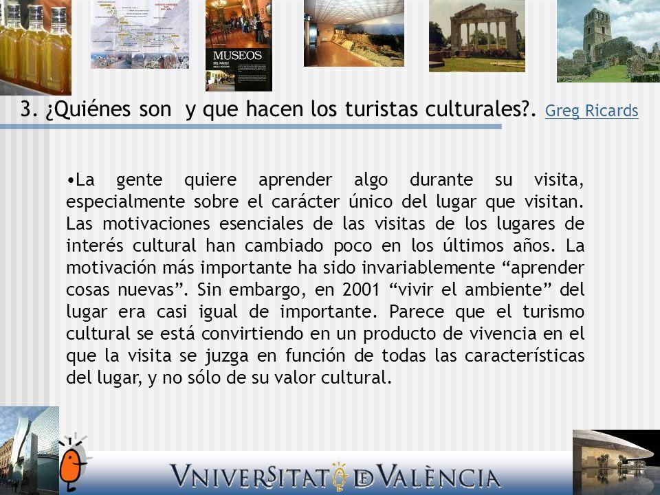 3. ¿Quiénes son y que hacen los turistas culturales?. Greg Ricards Greg Ricards La gente quiere aprender algo durante su visita, especialmente sobre e