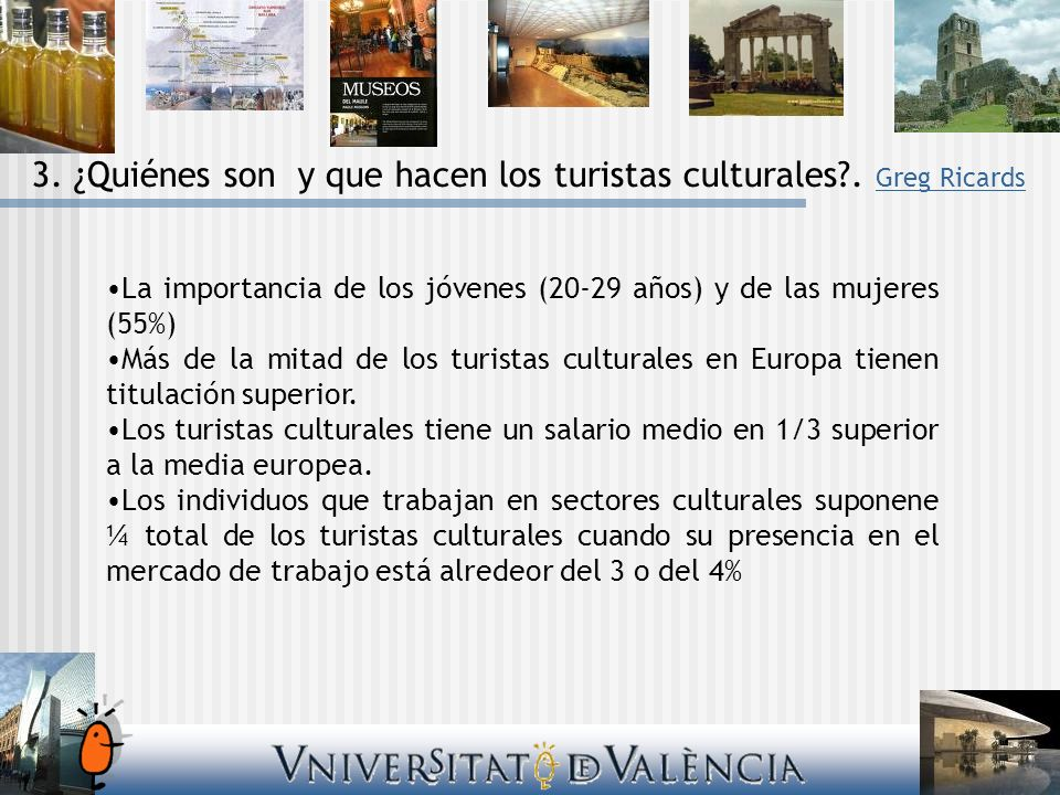 La importancia de los jóvenes (20-29 años) y de las mujeres (55%) Más de la mitad de los turistas culturales en Europa tienen titulación superior. Los