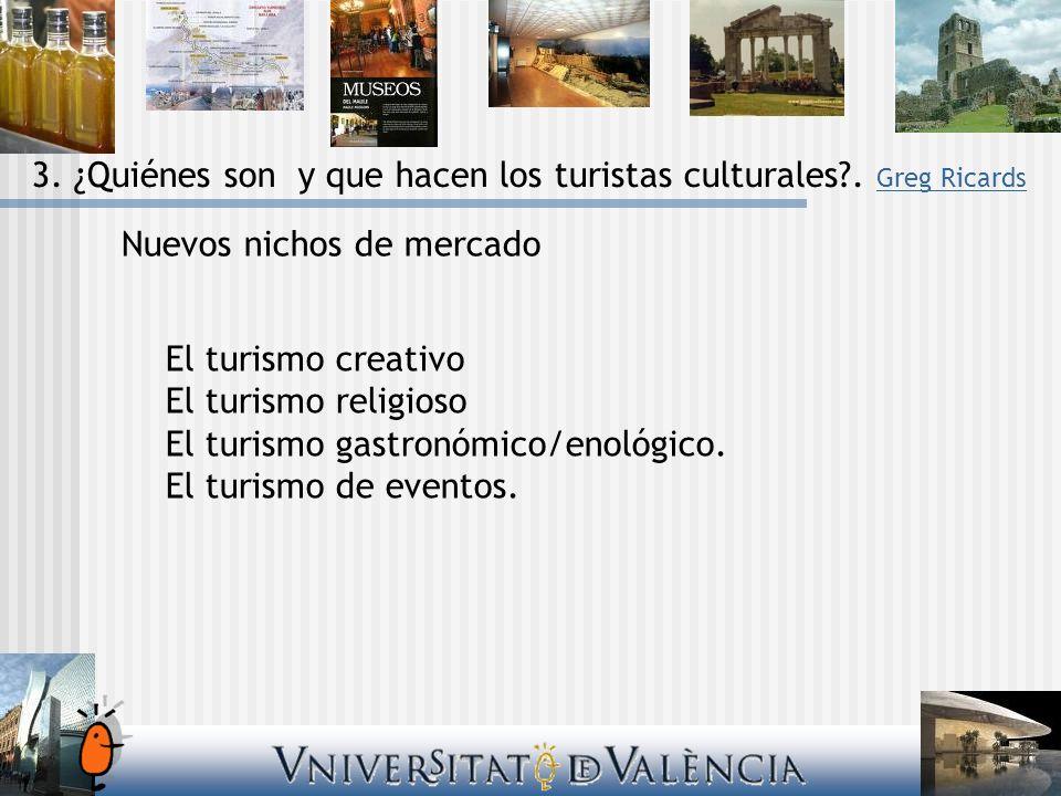 El turismo creativo El turismo religioso El turismo gastronómico/enológico. El turismo de eventos. 3. ¿Quiénes son y que hacen los turistas culturales