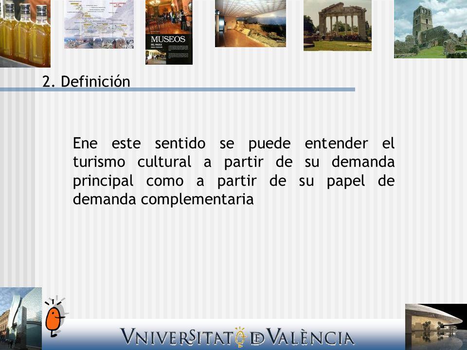Ene este sentido se puede entender el turismo cultural a partir de su demanda principal como a partir de su papel de demanda complementaria 2. Definic