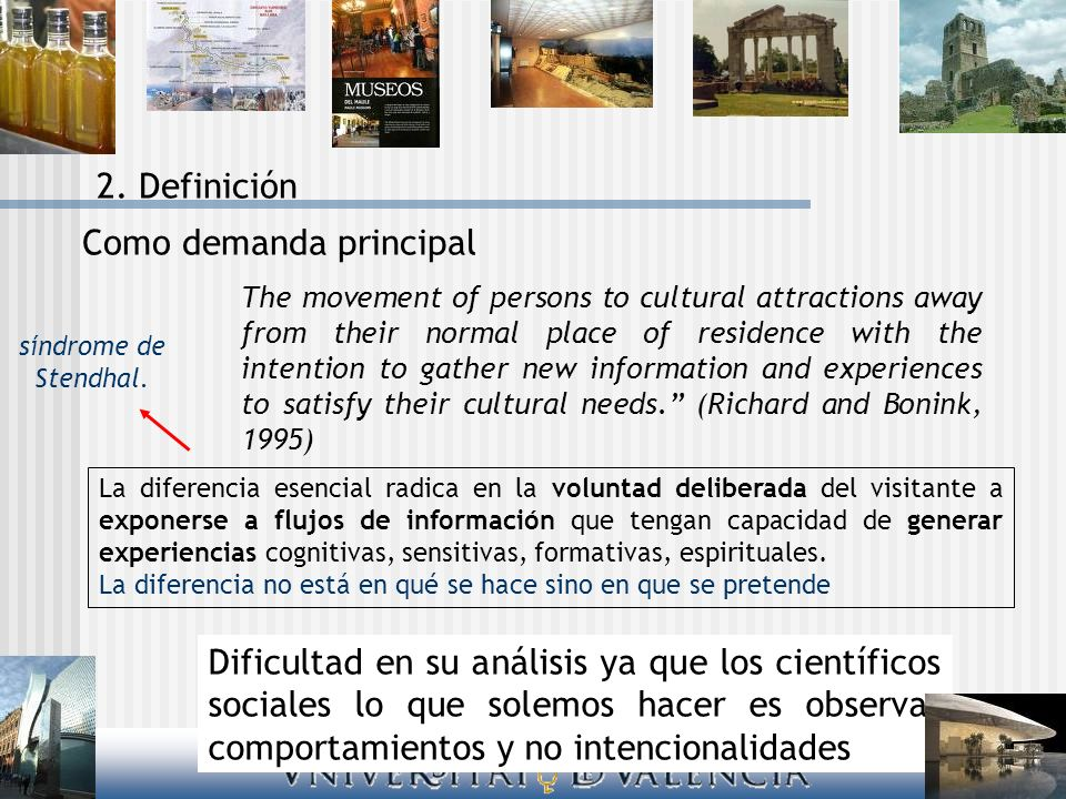 The movement of persons to cultural attractions away from their normal place of residence with the intention to gather new information and experiences