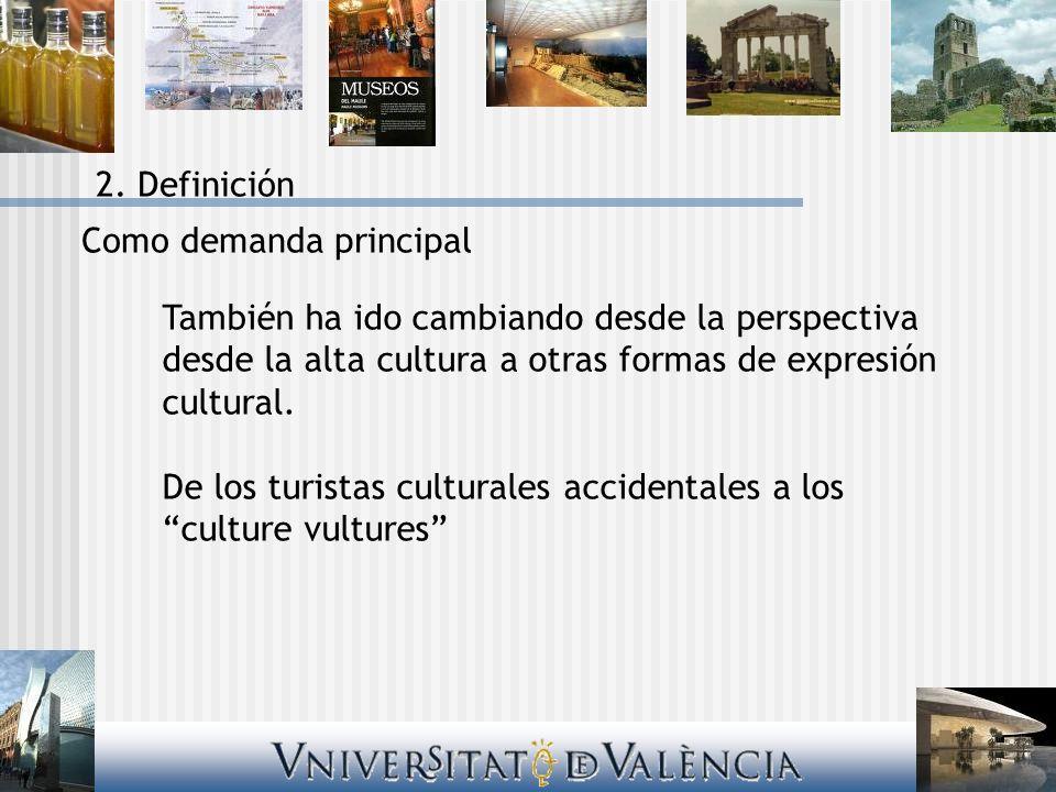 2. Definición Como demanda principal También ha ido cambiando desde la perspectiva desde la alta cultura a otras formas de expresión cultural. De los