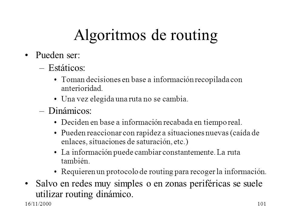 16/11/2000101 Algoritmos de routing Pueden ser: –Estáticos: Toman decisiones en base a información recopilada con anterioridad. Una vez elegida una ru