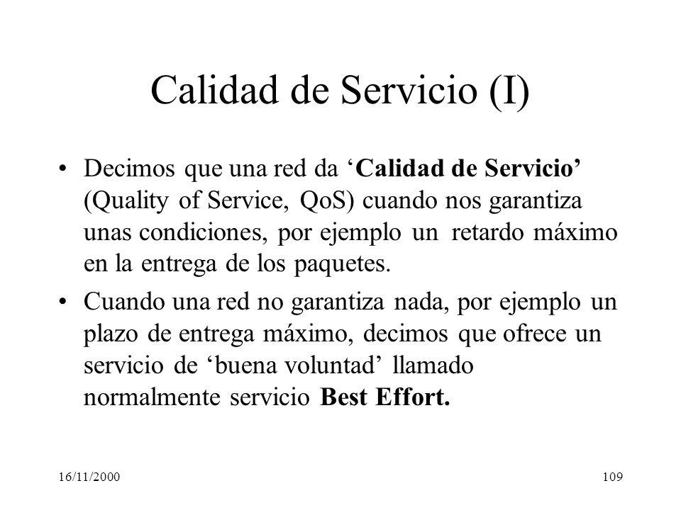 16/11/2000109 Calidad de Servicio (I) Decimos que una red da Calidad de Servicio (Quality of Service, QoS) cuando nos garantiza unas condiciones, por