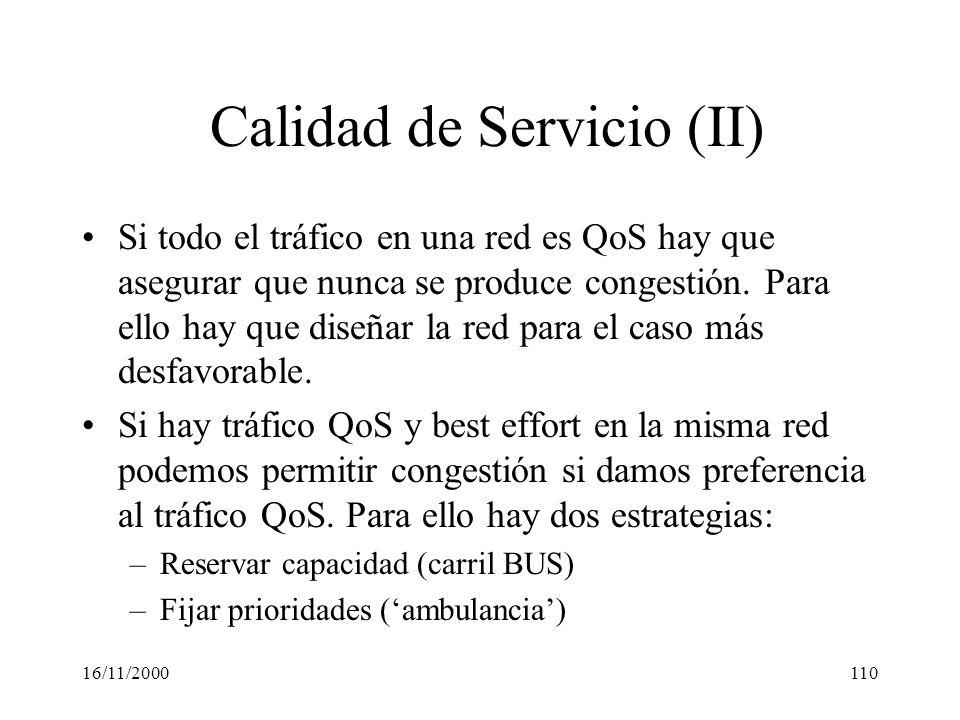 16/11/2000110 Calidad de Servicio (II) Si todo el tráfico en una red es QoS hay que asegurar que nunca se produce congestión. Para ello hay que diseña