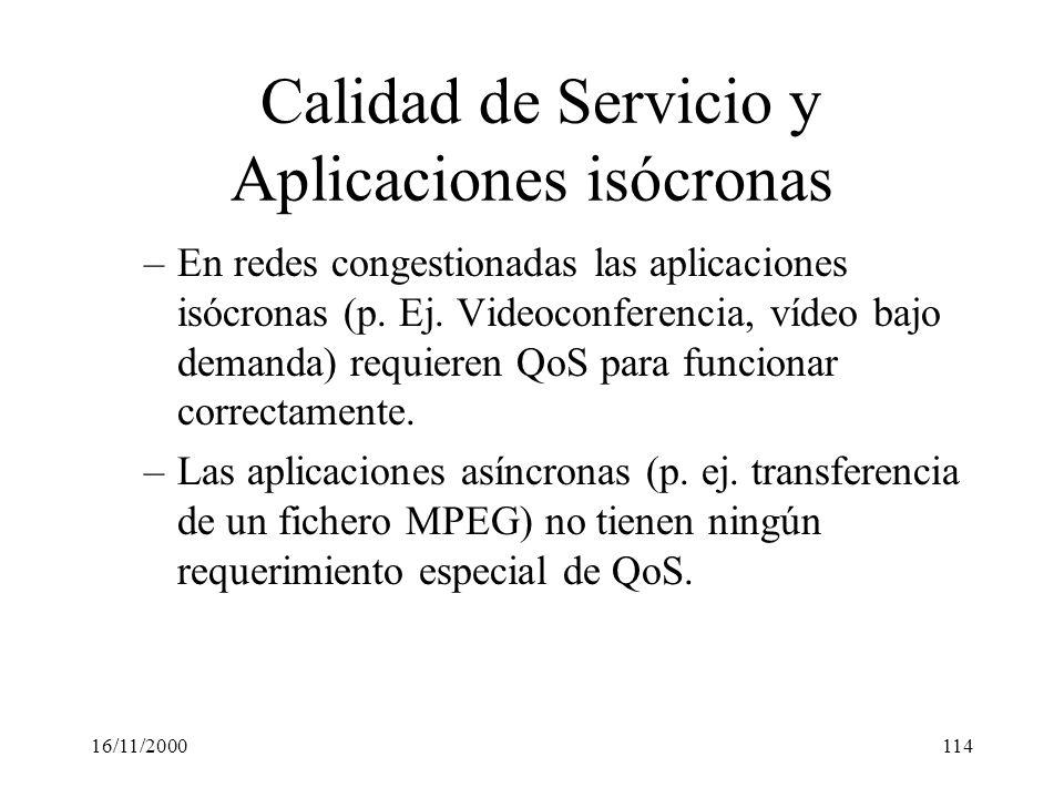 16/11/2000114 Calidad de Servicio y Aplicaciones isócronas –En redes congestionadas las aplicaciones isócronas (p. Ej. Videoconferencia, vídeo bajo de
