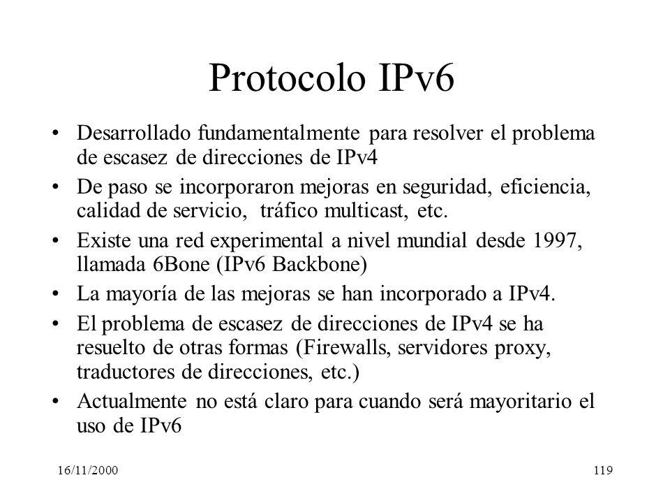 16/11/2000119 Protocolo IPv6 Desarrollado fundamentalmente para resolver el problema de escasez de direcciones de IPv4 De paso se incorporaron mejoras