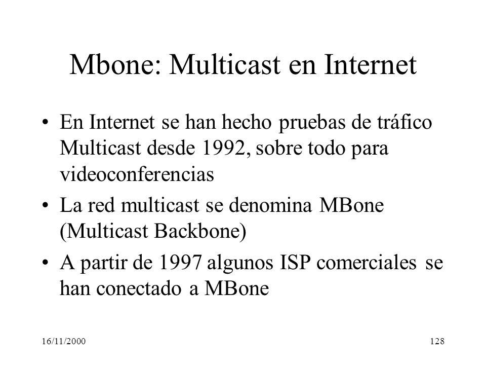 16/11/2000128 Mbone: Multicast en Internet En Internet se han hecho pruebas de tráfico Multicast desde 1992, sobre todo para videoconferencias La red