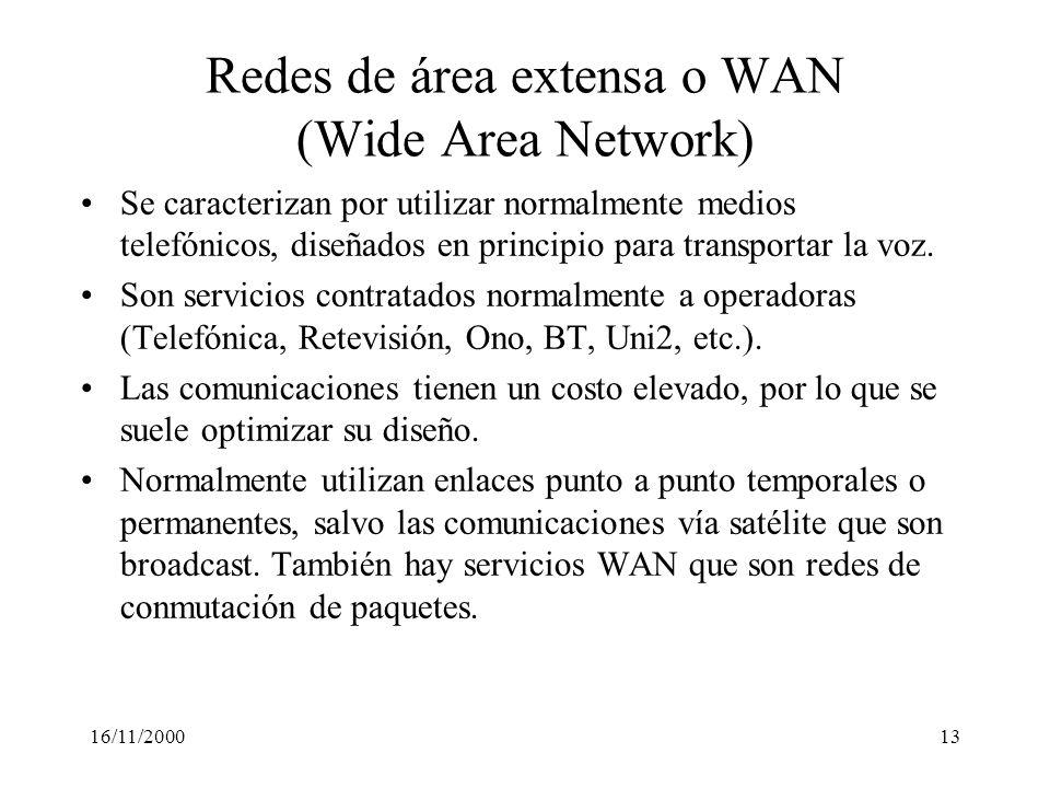 16/11/200013 Redes de área extensa o WAN (Wide Area Network) Se caracterizan por utilizar normalmente medios telefónicos, diseñados en principio para