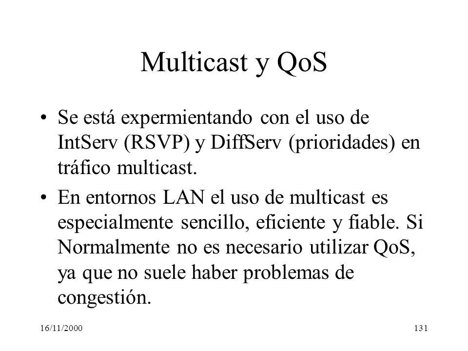 16/11/2000131 Multicast y QoS Se está expermientando con el uso de IntServ (RSVP) y DiffServ (prioridades) en tráfico multicast. En entornos LAN el us