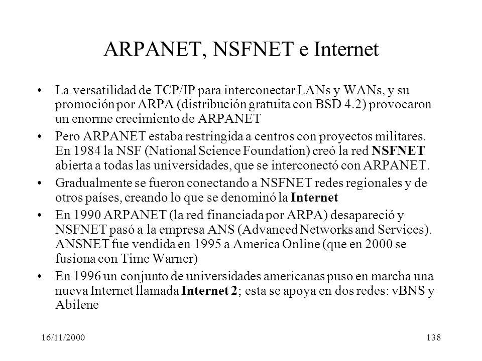 16/11/2000138 ARPANET, NSFNET e Internet La versatilidad de TCP/IP para interconectar LANs y WANs, y su promoción por ARPA (distribución gratuita con