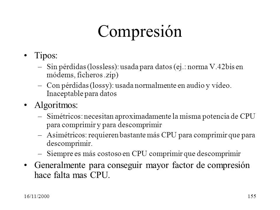 16/11/2000155 Compresión Tipos: –Sin pérdidas (lossless): usada para datos (ej.: norma V.42bis en módems, ficheros.zip) –Con pérdidas (lossy): usada n