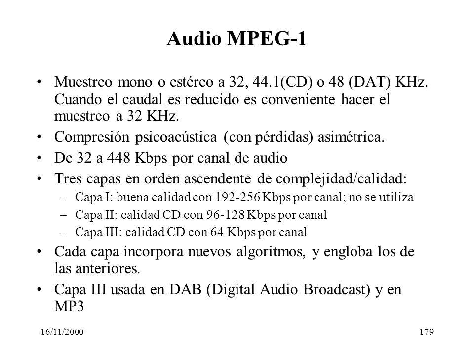 16/11/2000179 Audio MPEG-1 Muestreo mono o estéreo a 32, 44.1(CD) o 48 (DAT) KHz. Cuando el caudal es reducido es conveniente hacer el muestreo a 32 K