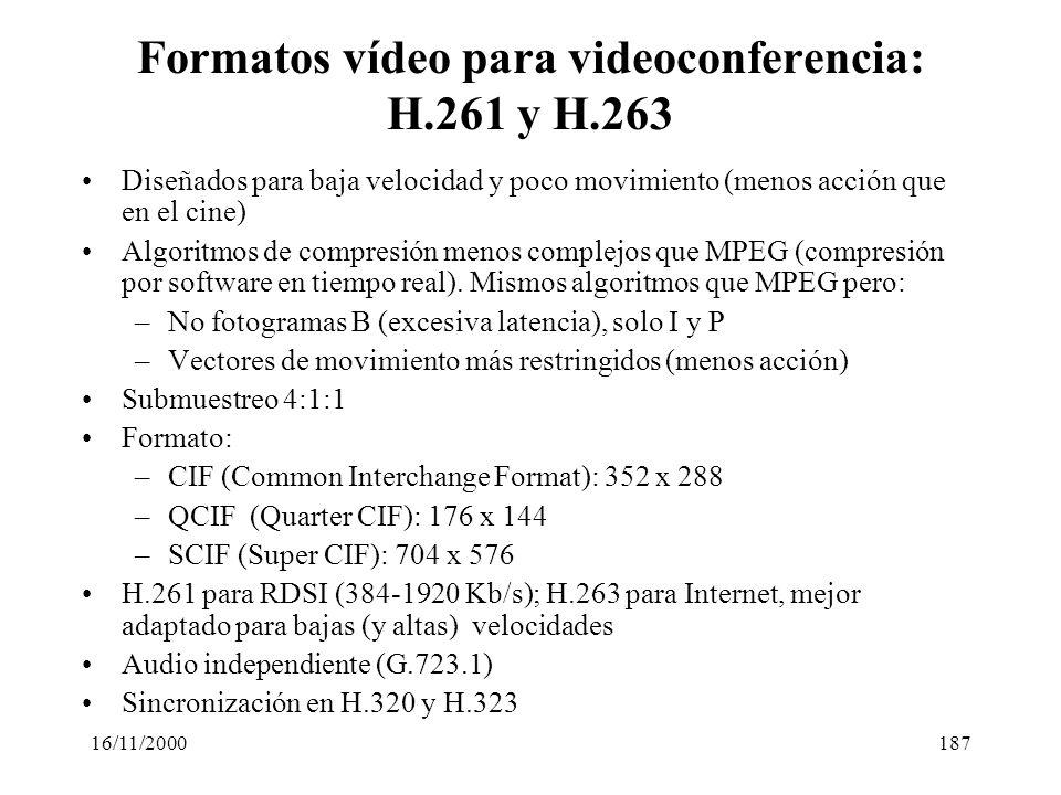 16/11/2000187 Formatos vídeo para videoconferencia: H.261 y H.263 Diseñados para baja velocidad y poco movimiento (menos acción que en el cine) Algori