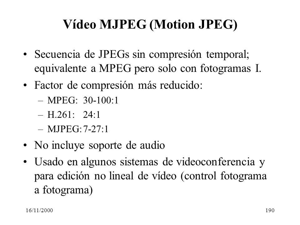 16/11/2000190 Vídeo MJPEG (Motion JPEG) Secuencia de JPEGs sin compresión temporal; equivalente a MPEG pero solo con fotogramas I. Factor de compresió