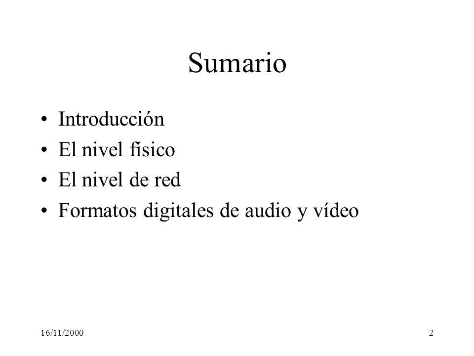 16/11/2000153 Conversión analógico-digital PCM (Pulse Code Modulation) Señal muestreada Señal digital Ruido (o error) de cuantización 100100111011001 Digitalización