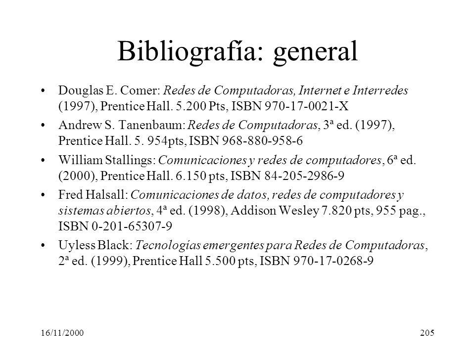 16/11/2000205 Bibliografía: general Douglas E. Comer: Redes de Computadoras, Internet e Interredes (1997), Prentice Hall. 5.200 Pts, ISBN 970-17-0021-